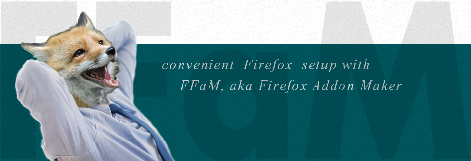 FFaM, aka Firefox Addon Maker for convenient Firefox setup